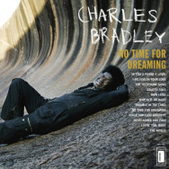 Charles Bradley Featuring The Sounds Of Menahan Street Band ‎– No Time For Dreaming