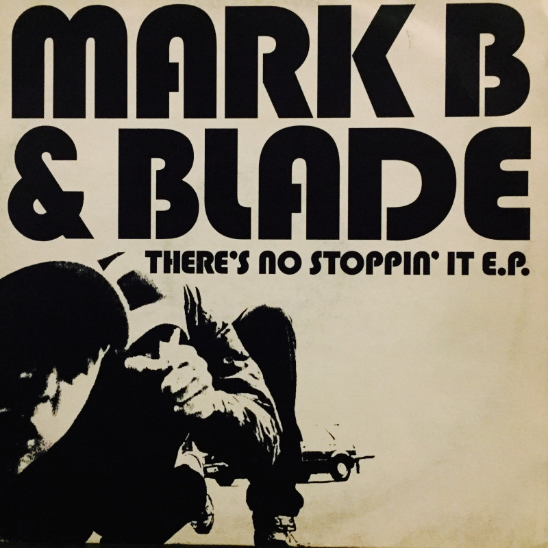 Mark B & Blade - There's no stoppin' it E.P.